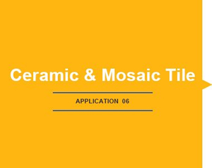 APPLICATION-Ceramic & Mosaic Tile